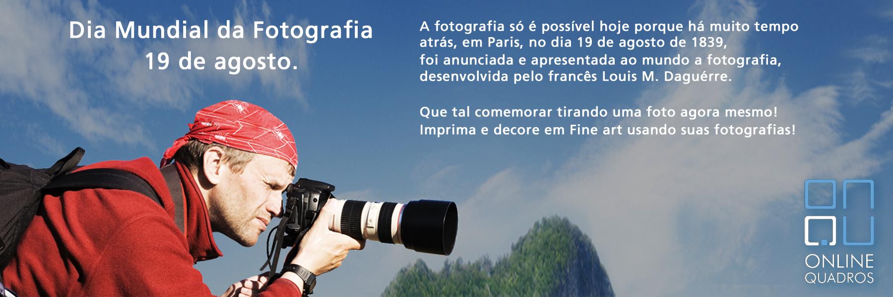 Dia Mundial da Fotografia - 19 de agosto.