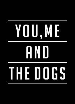 TIPOGRAFICO YOU ME AND THE DOGS - 01B