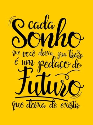 Cada sonho que você deixa pra trás amarelo ouro
