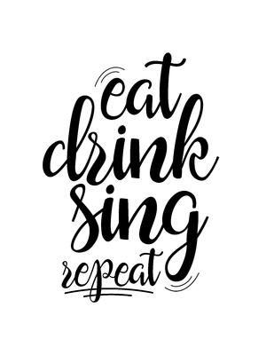 Eat drink sing repeat