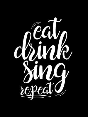 Eat drink sing repeat black